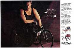 Ad that was part of a campaign for Bob Hall, who creates award winning racing wheelchairs. His work has been featured in the Museum of Modern Art in New York.